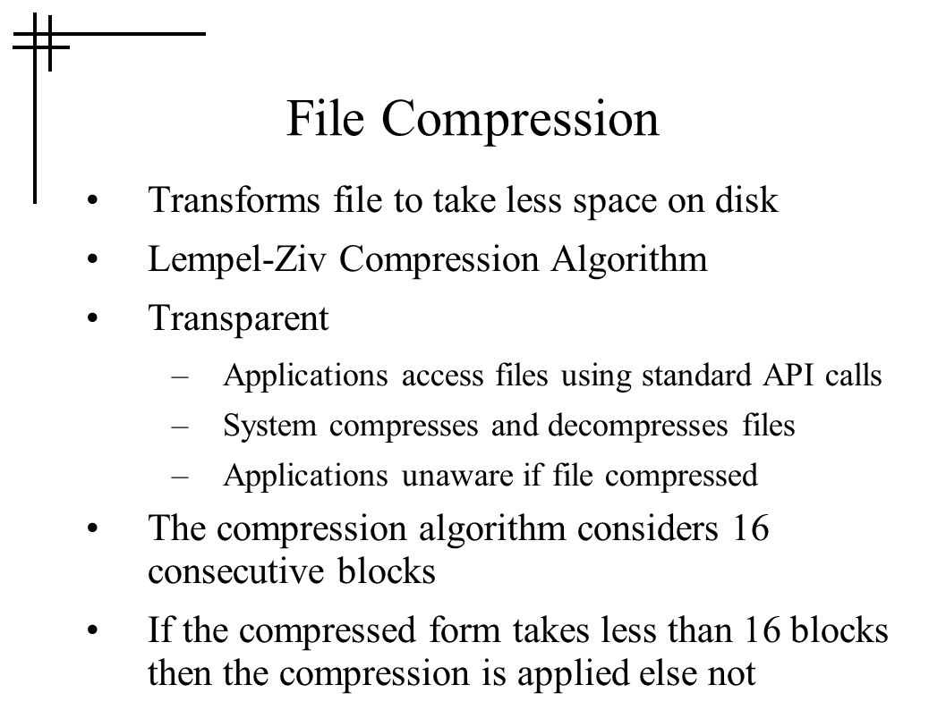 File Compression Transforms file to take less space on disk
