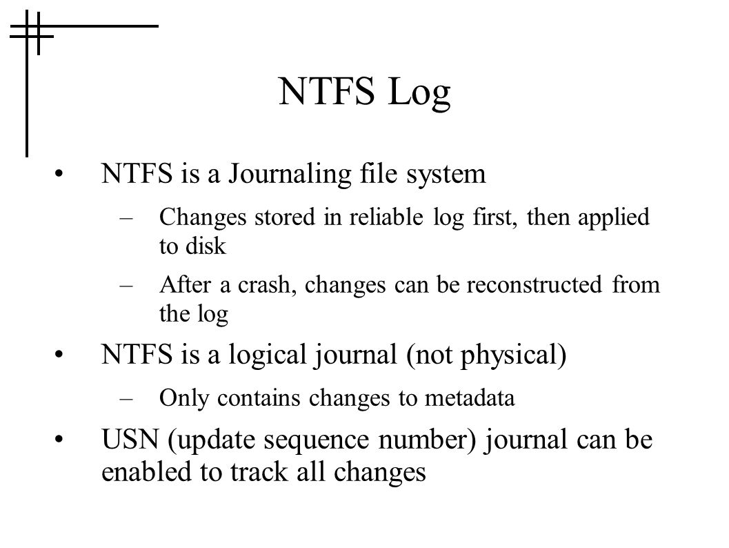 NTFS Log NTFS is a Journaling file system