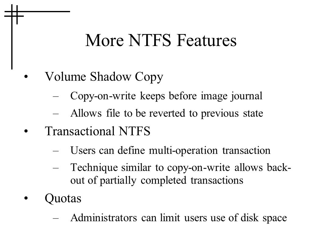 More NTFS Features Volume Shadow Copy Transactional NTFS Quotas