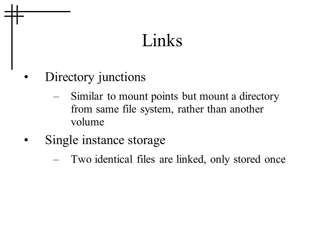 Links Directory junctions Single instance storage
