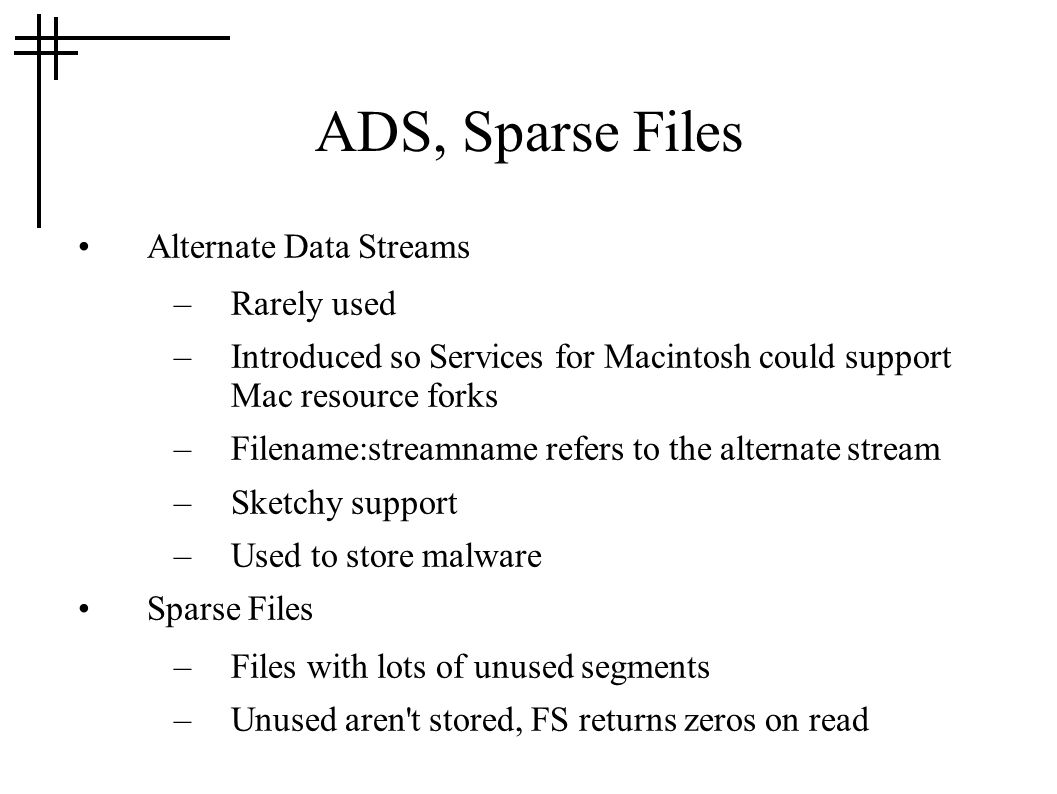 ADS, Sparse Files Alternate Data Streams Rarely used