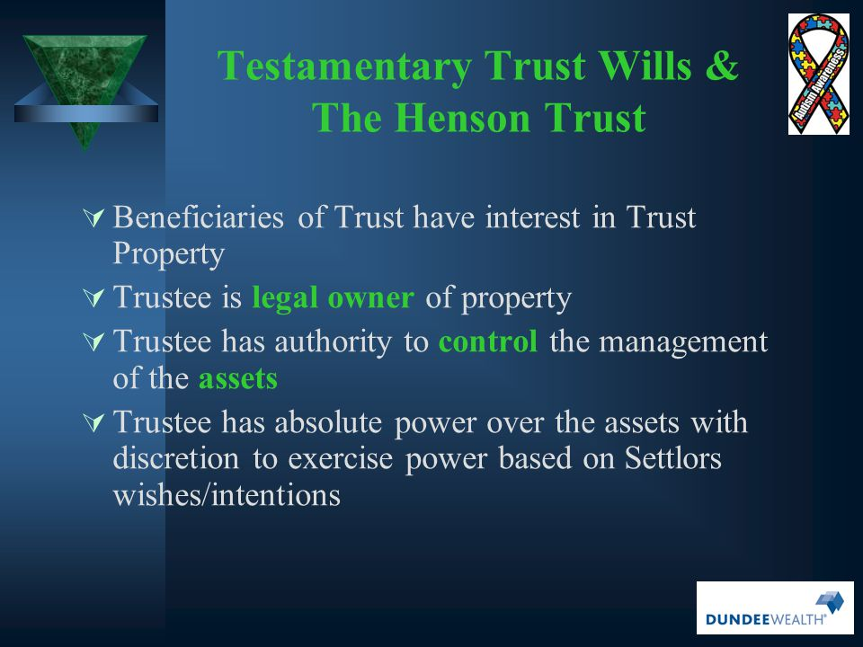 Testamentary Trust Wills & The Henson Trust