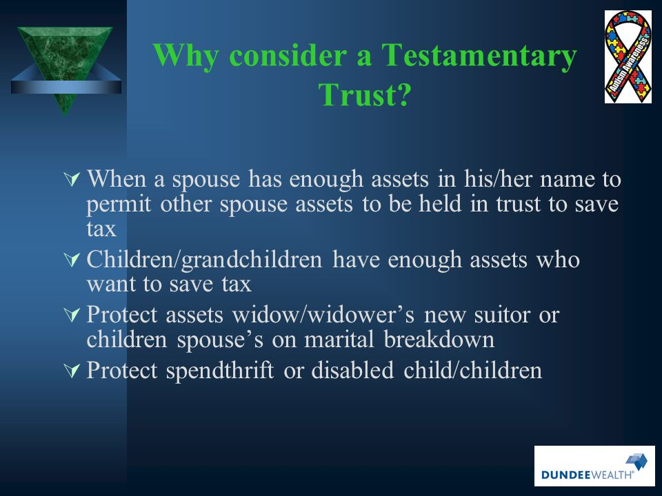 Why consider a Testamentary Trust