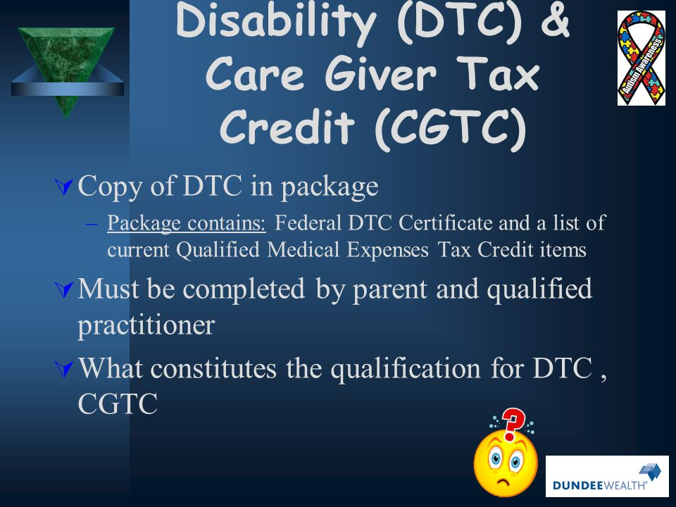 Disability (DTC) & Care Giver Tax Credit (CGTC)