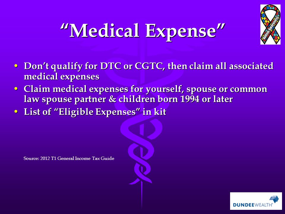 Medical Expense Don't qualify for DTC or CGTC, then claim all associated medical expenses.