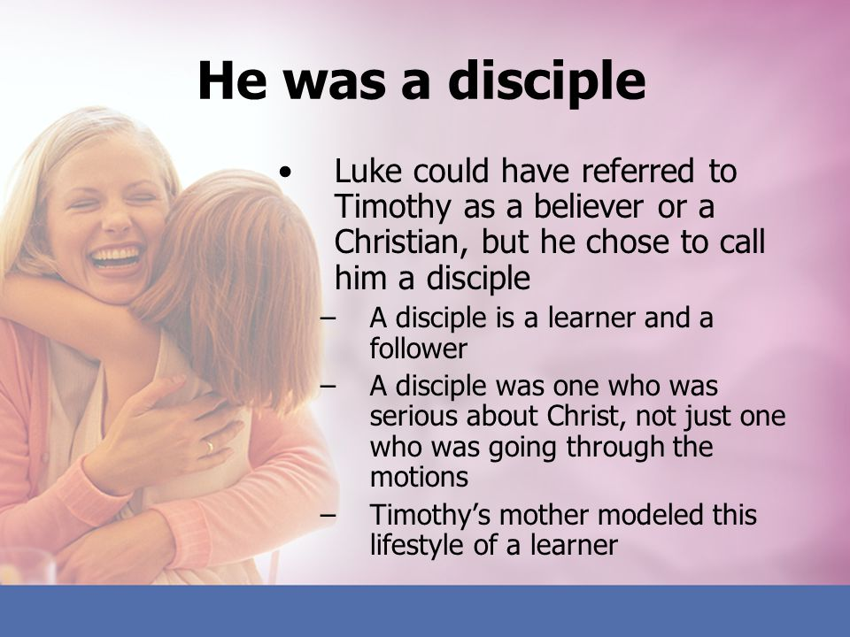 He was a disciple Luke could have referred to Timothy as a believer or a Christian, but he chose to call him a disciple.