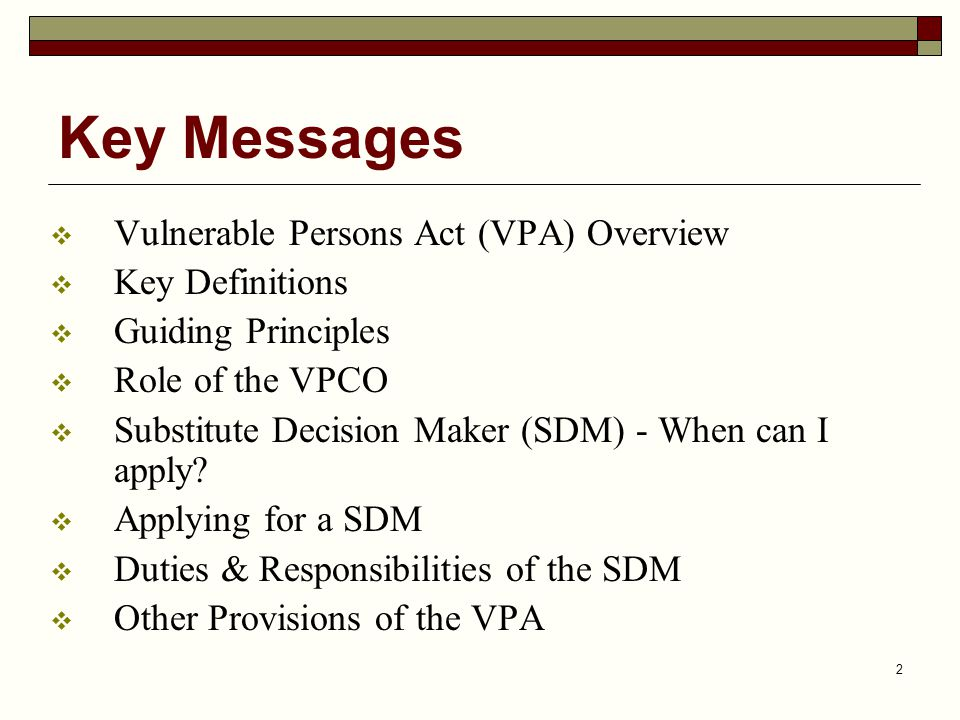 Key Messages Vulnerable Persons Act (VPA) Overview Key Definitions
