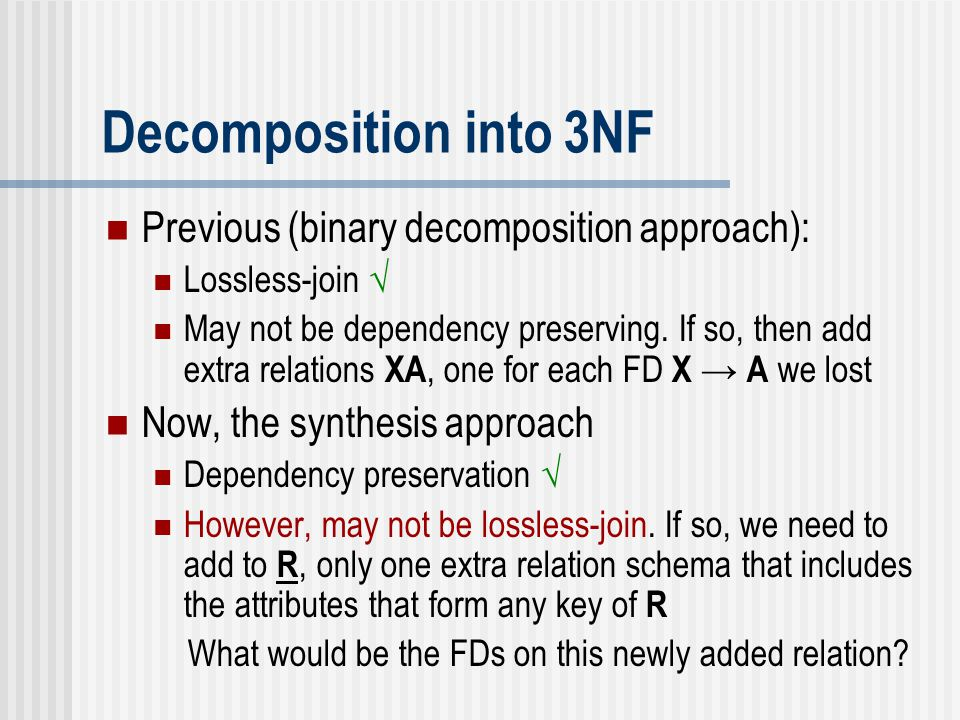 Decomposition into 3NF Previous (binary decomposition approach):