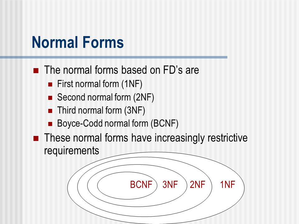 Normal Forms The normal forms based on FD's are