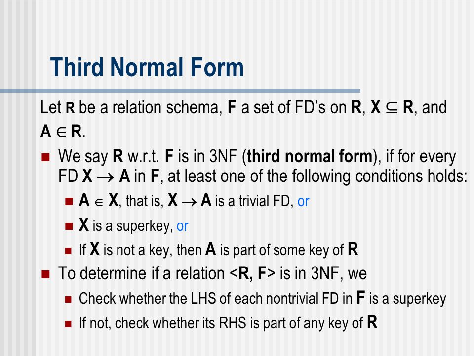 Third Normal Form Let R be a relation schema, F a set of FD's on R, X ⊆ R, and. A ∈ R.