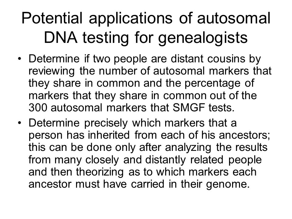 Potential applications of autosomal DNA testing for genealogists