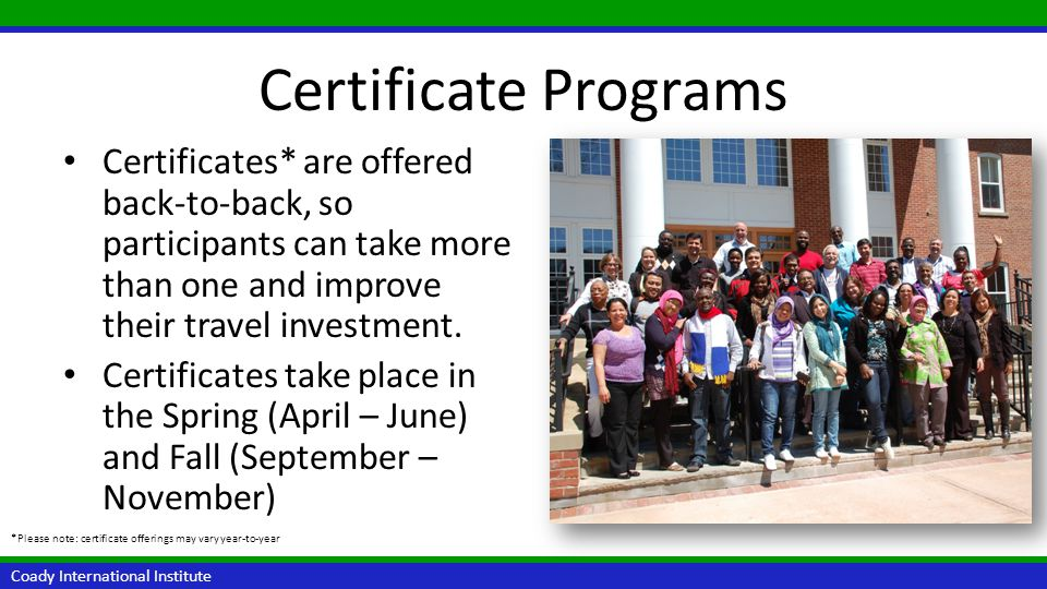 Certificate Programs Certificates* are offered back-to-back, so participants can take more than one and improve their travel investment.