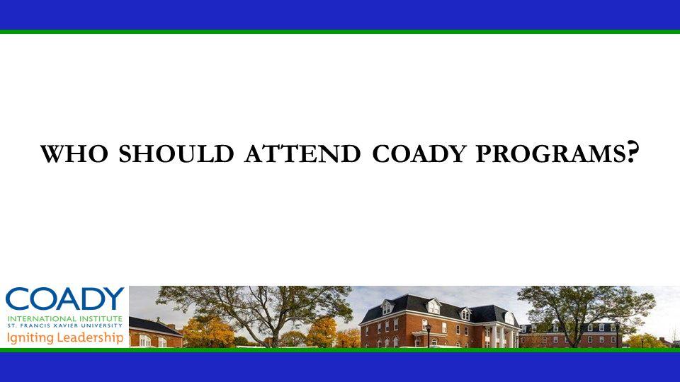 who should attend coady programs