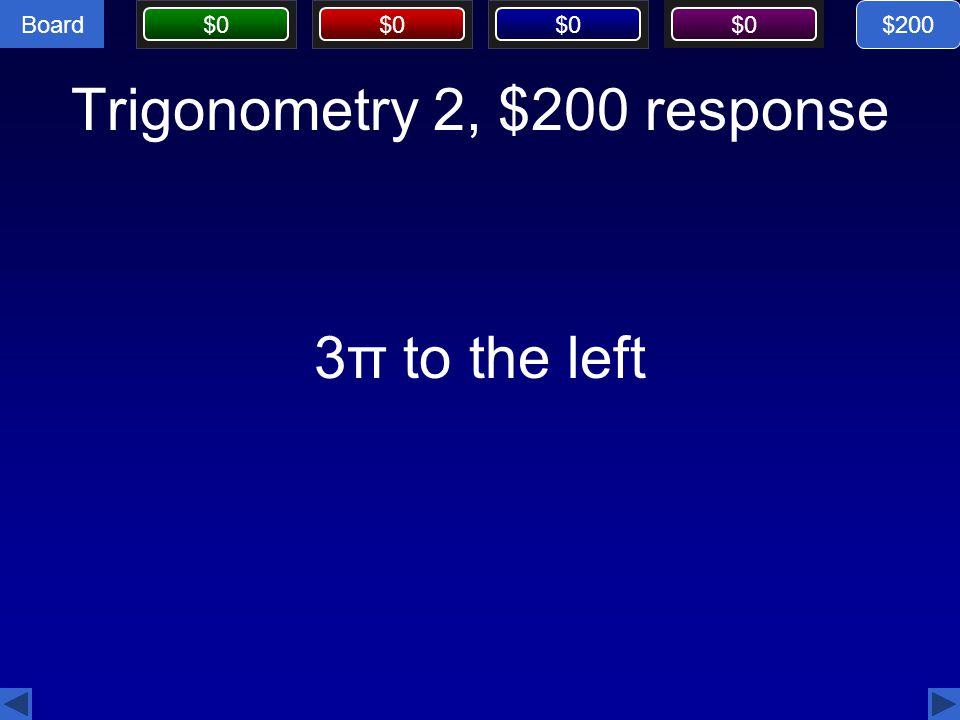 Trigonometry 2, $200 response