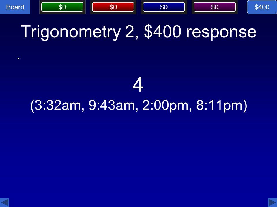 Trigonometry 2, $400 response