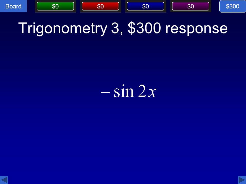 Trigonometry 3, $300 response