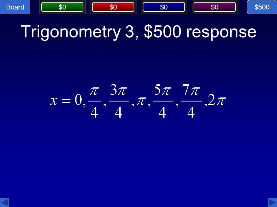 Trigonometry 3, $500 response