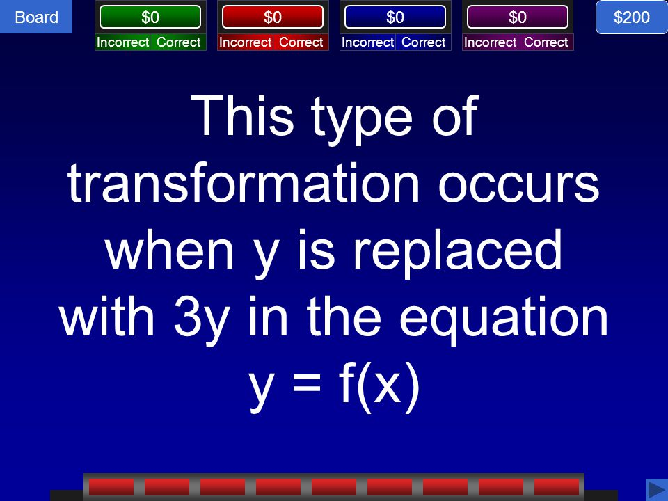 $200 This type of transformation occurs when y is replaced with 3y in the equation y = f(x)