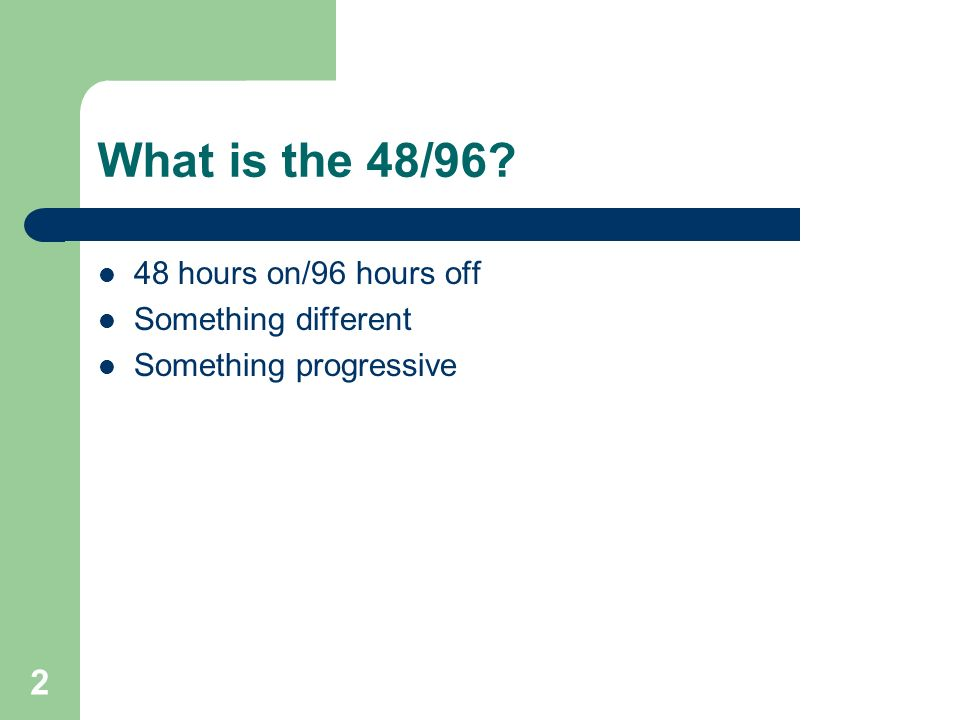 What is the 48/96 48 hours on/96 hours off Something different