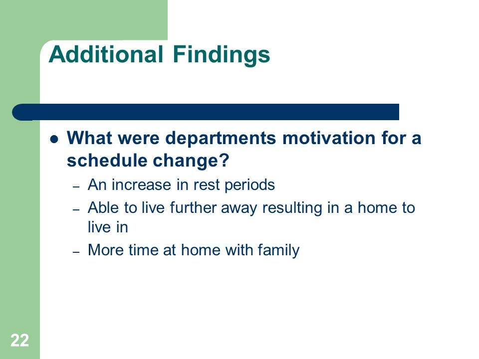 Additional Findings What were departments motivation for a schedule change An increase in rest periods.