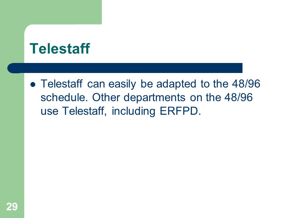 Telestaff Telestaff can easily be adapted to the 48/96 schedule.