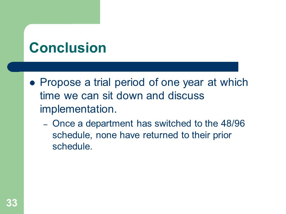 Conclusion Propose a trial period of one year at which time we can sit down and discuss implementation.