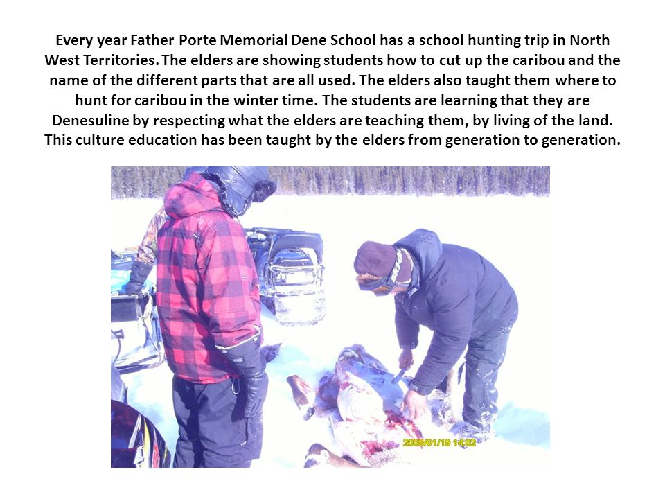 Every year Father Porte Memorial Dene School has a school hunting trip in North West Territories.