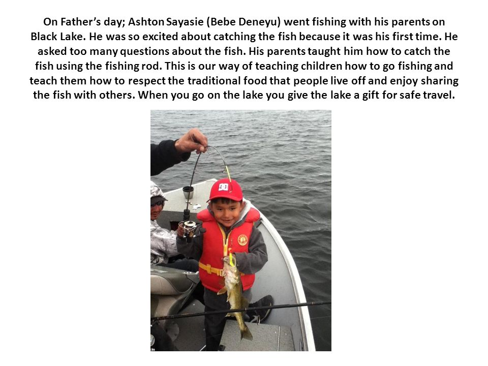 On Father's day; Ashton Sayasie (Bebe Deneyu) went fishing with his parents on Black Lake.