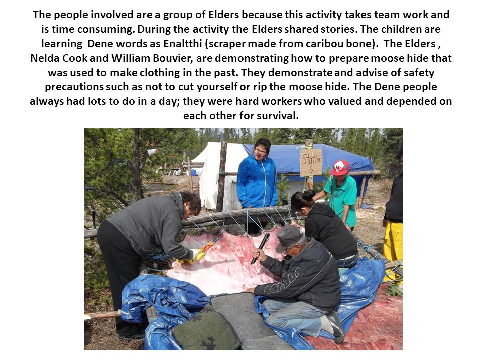 The people involved are a group of Elders because this activity takes team work and is time consuming.