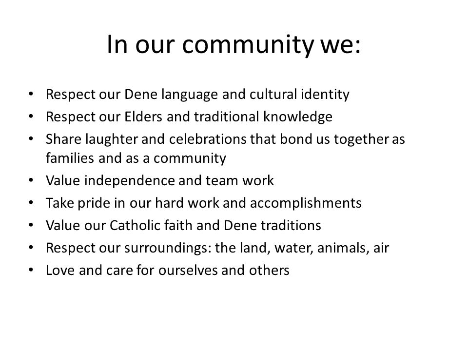 In our community we: Respect our Dene language and cultural identity