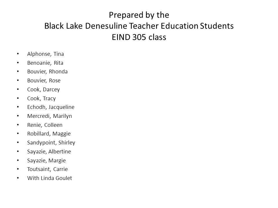 Prepared by the Black Lake Denesuline Teacher Education Students EIND 305 class