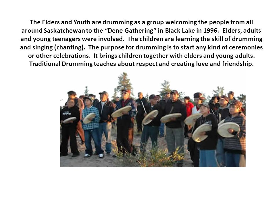 The Elders and Youth are drumming as a group welcoming the people from all around Saskatchewan to the Dene Gathering in Black Lake in 1996.