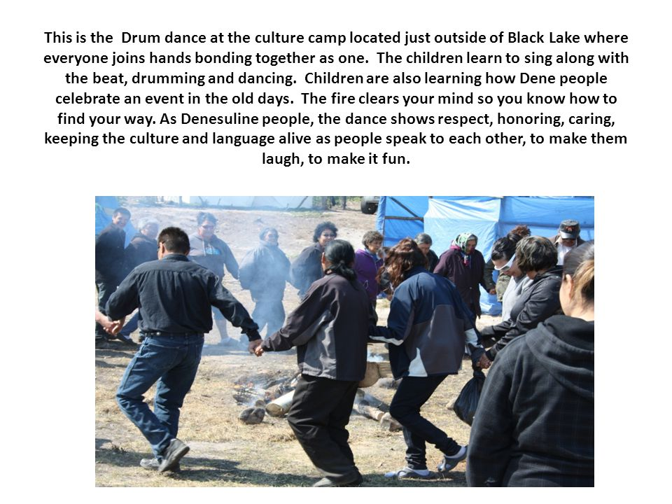 This is the Drum dance at the culture camp located just outside of Black Lake where everyone joins hands bonding together as one.