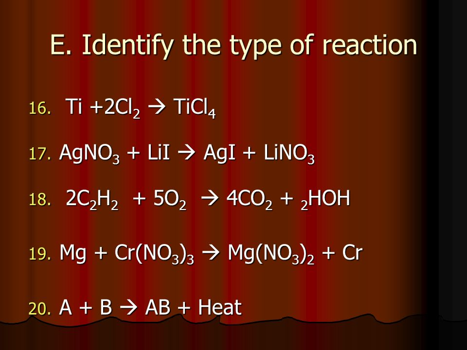 E. Identify the type of reaction