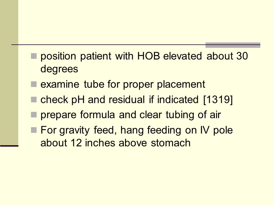 position patient with HOB elevated about 30 degrees