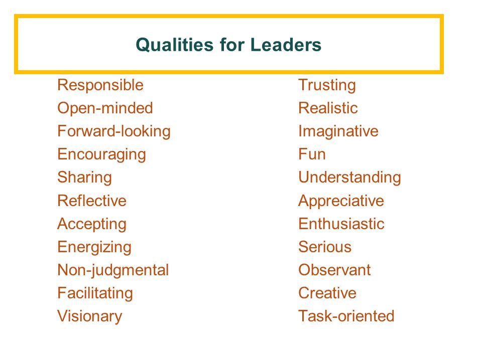 Qualities for Leaders Responsible Trusting Open-minded Realistic