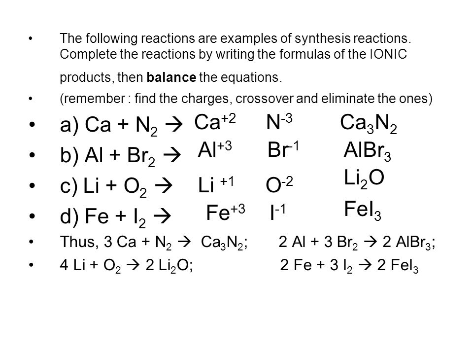 a) Ca + N2  b) Al + Br2  c) Li + O2  d) Fe + I2  Ca+2 N-3 Ca3N2