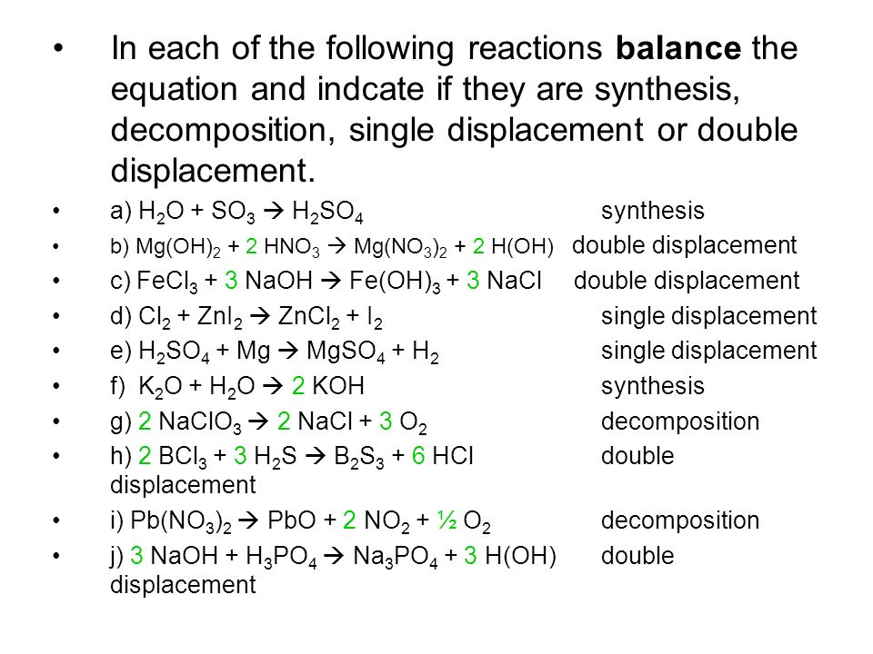 In each of the following reactions balance the equation and indcate if they are synthesis, decomposition, single displacement or double displacement.