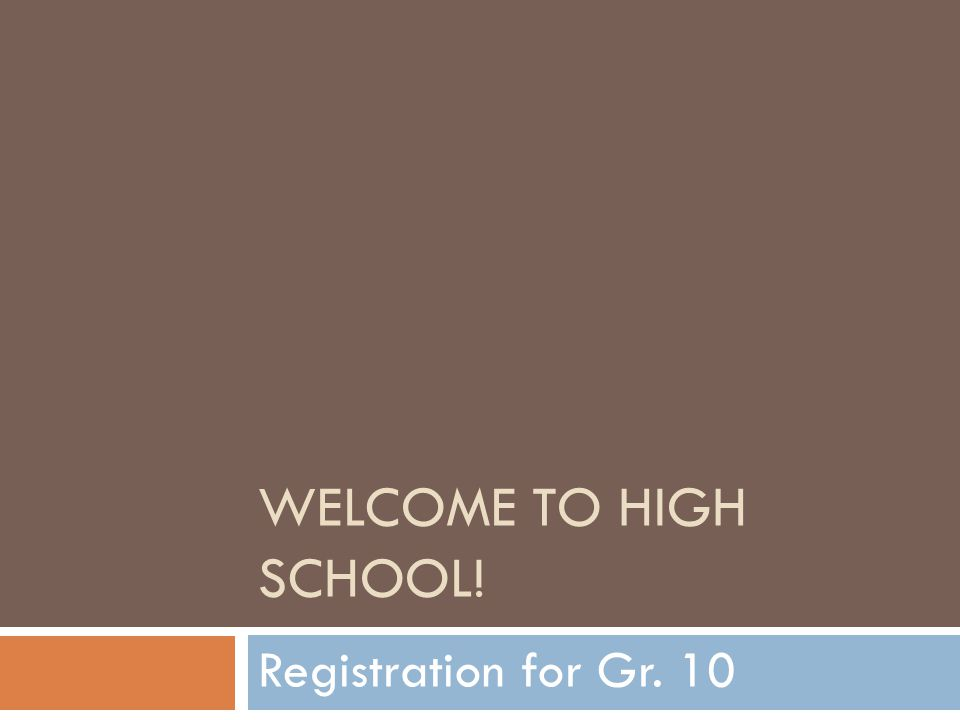 Welcome to High School! Registration for Gr. 10