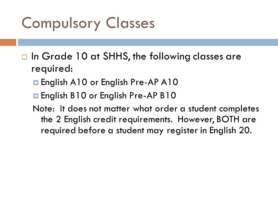 Compulsory Classes In Grade 10 at SHHS, the following classes are required: English A10 or English Pre-AP A10.