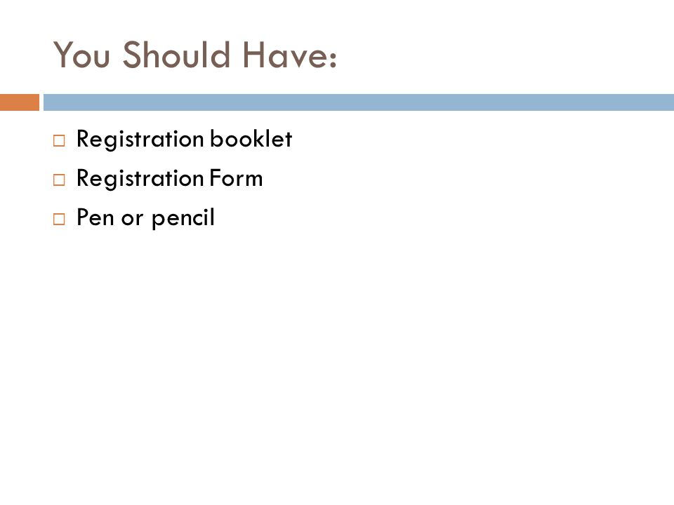 You Should Have: Registration booklet Registration Form Pen or pencil