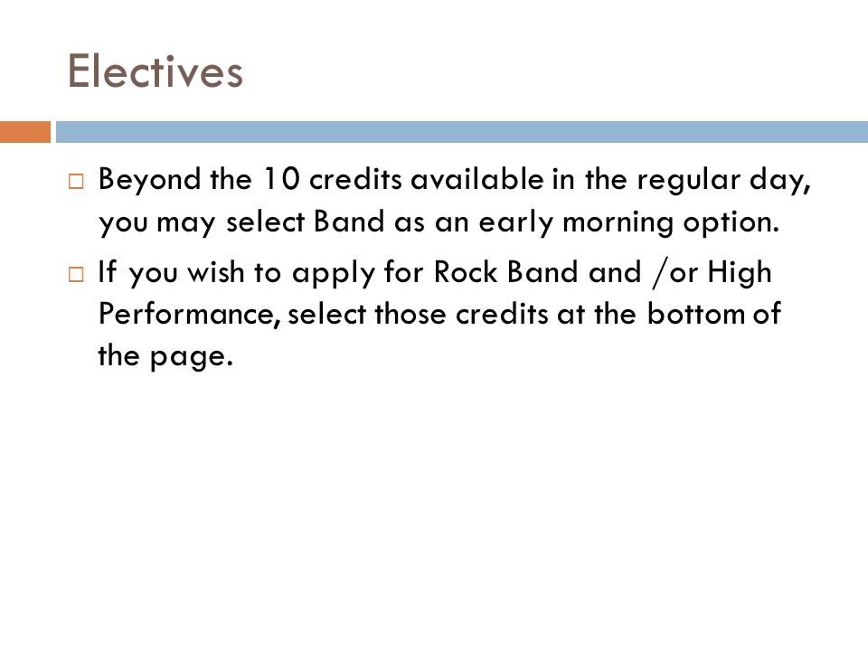 Electives Beyond the 10 credits available in the regular day, you may select Band as an early morning option.