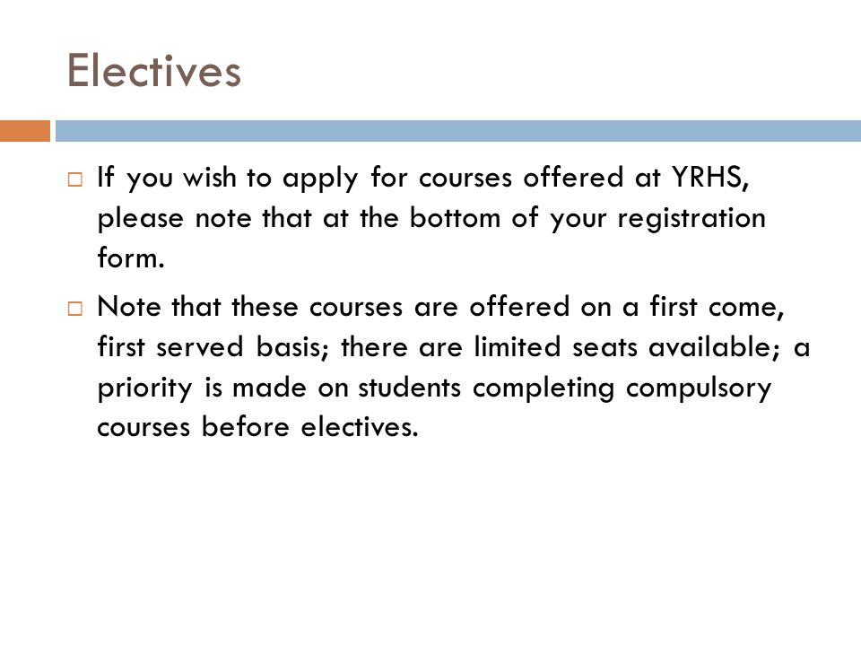 Electives If you wish to apply for courses offered at YRHS, please note that at the bottom of your registration form.