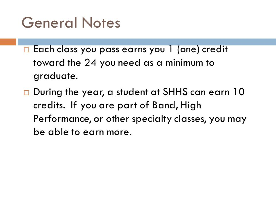 General Notes Each class you pass earns you 1 (one) credit toward the 24 you need as a minimum to graduate.