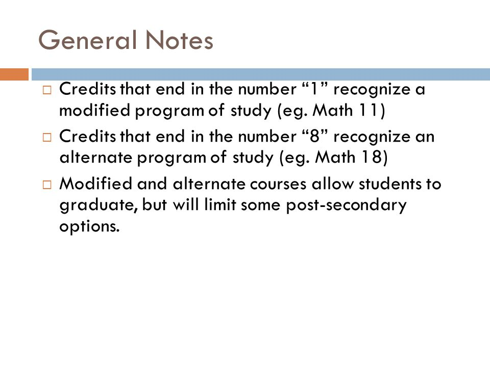 General Notes Credits that end in the number 1 recognize a modified program of study (eg. Math 11)