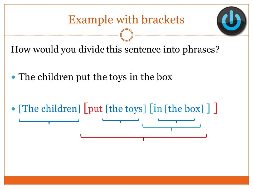 Example with brackets The children put the toys in the box