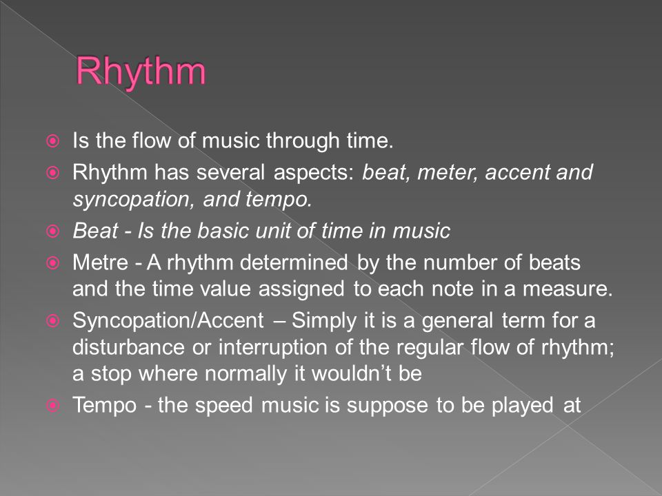 Rhythm Is the flow of music through time.