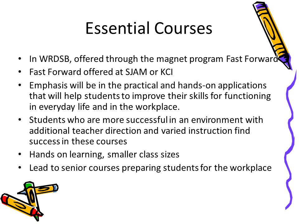 Essential Courses In WRDSB, offered through the magnet program Fast Forward. Fast Forward offered at SJAM or KCI.