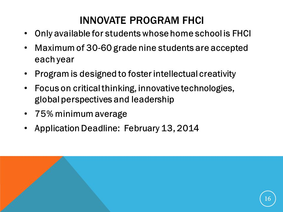 INNovate program fhci Only available for students whose home school is FHCI. Maximum of 30-60 grade nine students are accepted each year.