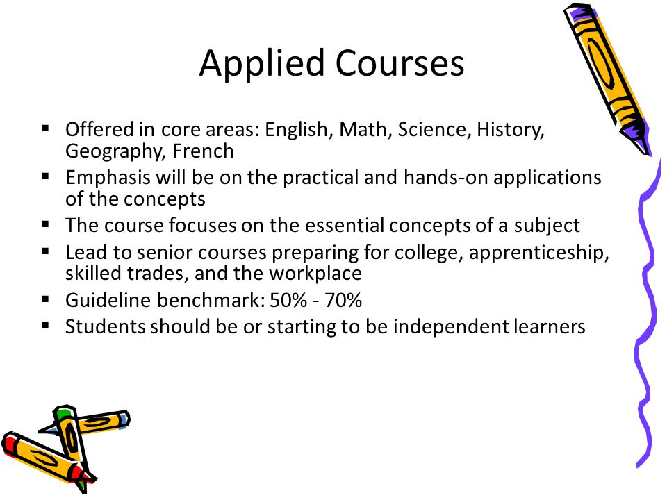 Applied Courses Offered in core areas: English, Math, Science, History, Geography, French.
